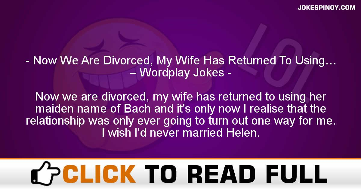 Now We Are Divorced, My Wife Has Returned To Using… – Wordplay Jokes