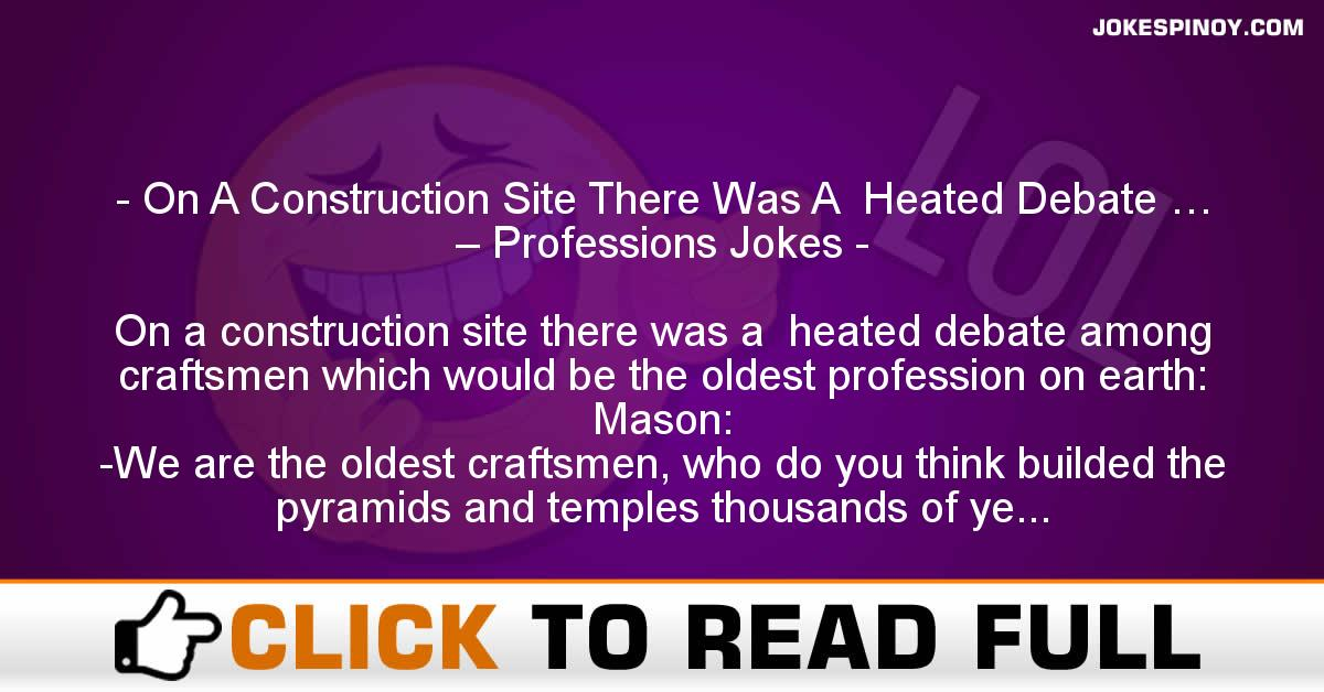 On A Construction Site There Was A  Heated Debate … – Professions Jokes