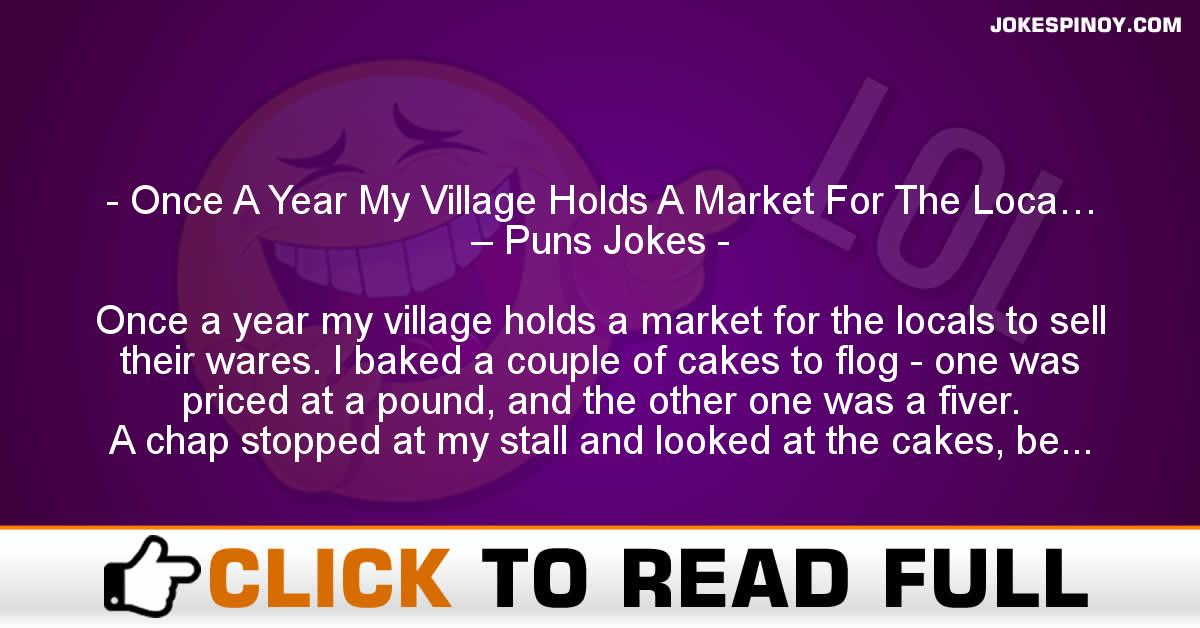 Once A Year My Village Holds A Market For The Loca… – Puns Jokes