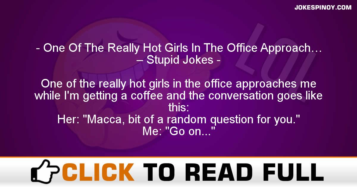 One Of The Really Hot Girls In The Office Approach… – Stupid Jokes