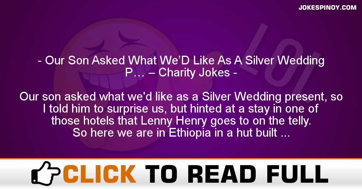 Our Son Asked What We'D Like As A Silver Wedding P… – Charity Jokes