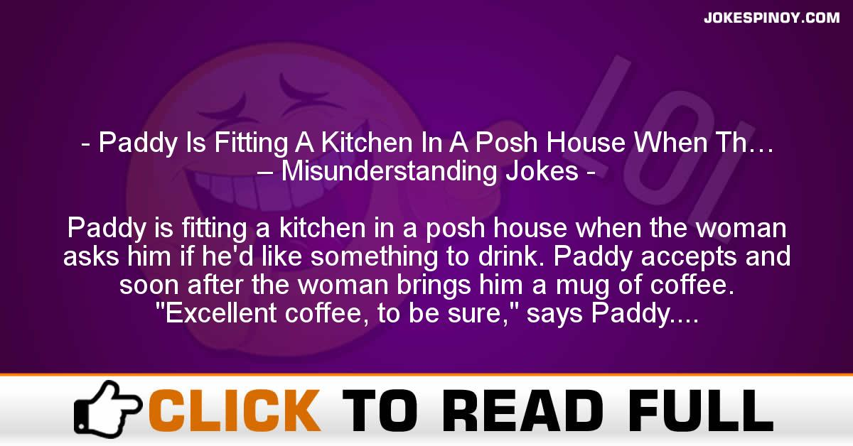 Paddy Is Fitting A Kitchen In A Posh House When Th… – Misunderstanding Jokes