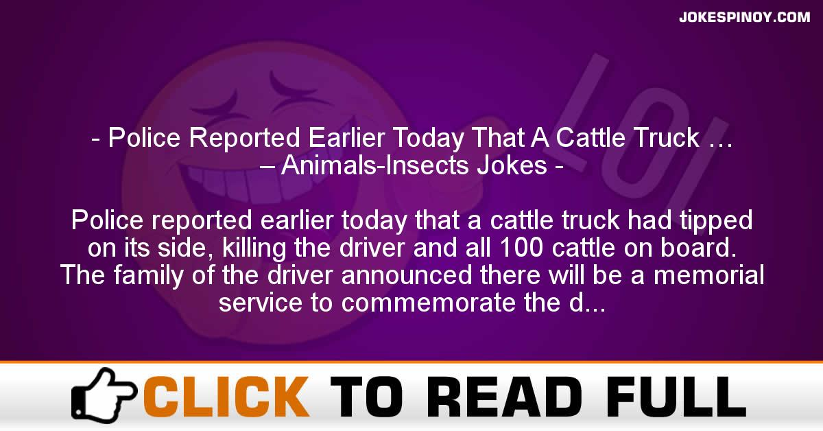 Police Reported Earlier Today That A Cattle Truck … – Animals-Insects Jokes