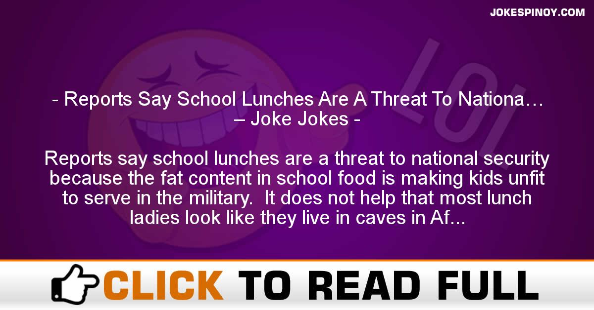 Reports Say School Lunches Are A Threat To Nationa… – Joke Jokes