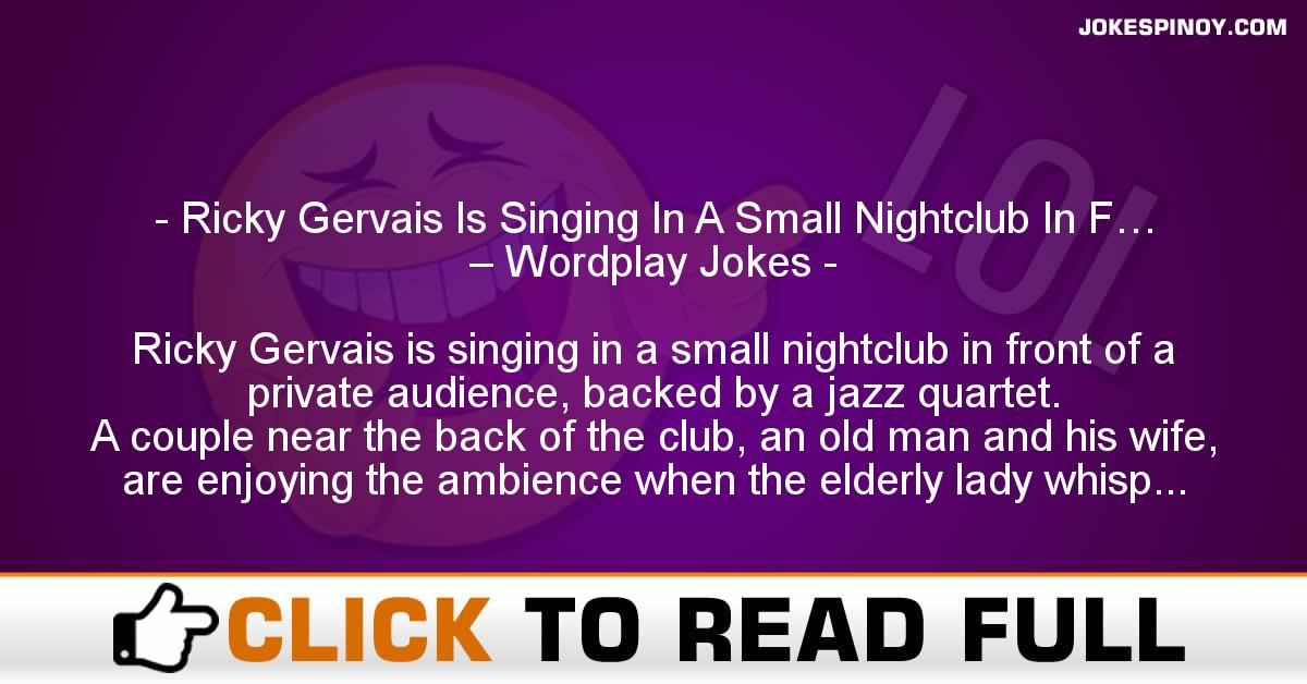 Ricky Gervais Is Singing In A Small Nightclub In F… – Wordplay Jokes
