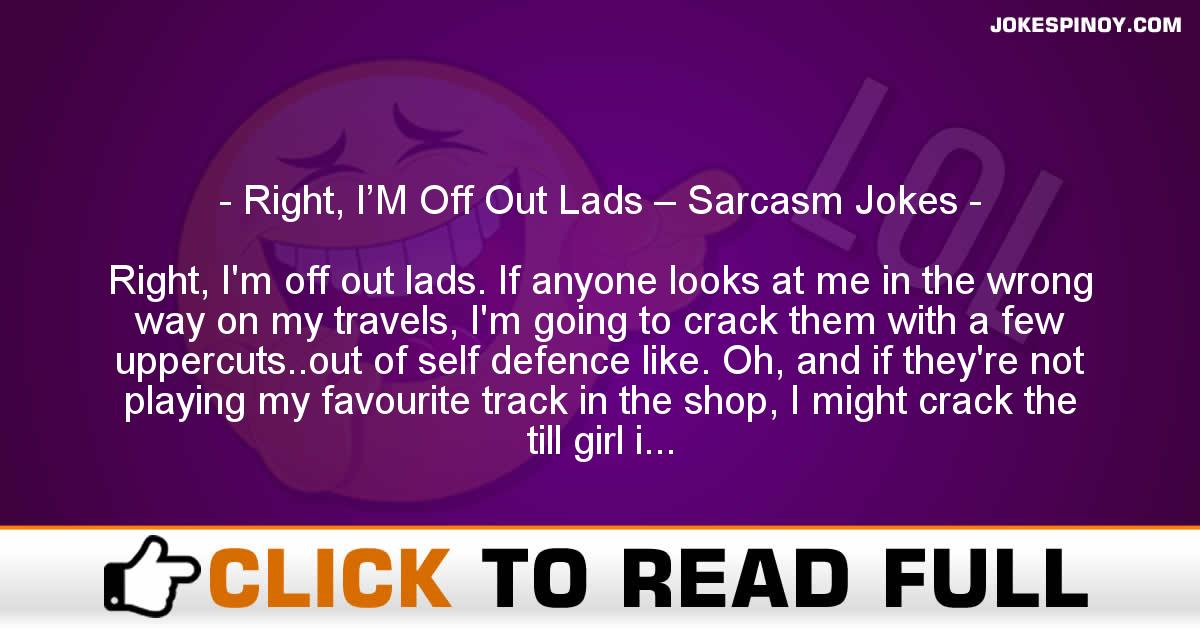 Right, I'M Off Out Lads – Sarcasm Jokes