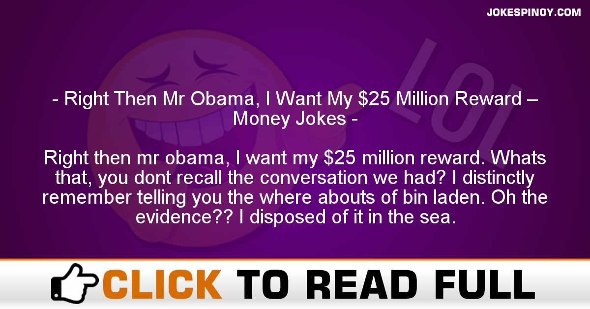 Right Then Mr Obama, I Want My $25 Million Reward – Money Jokes
