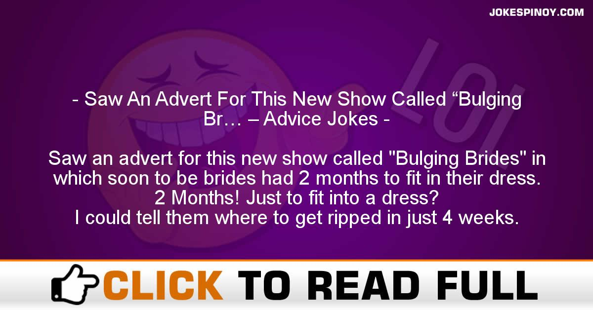"Saw An Advert For This New Show Called ""Bulging Br… – Advice Jokes"