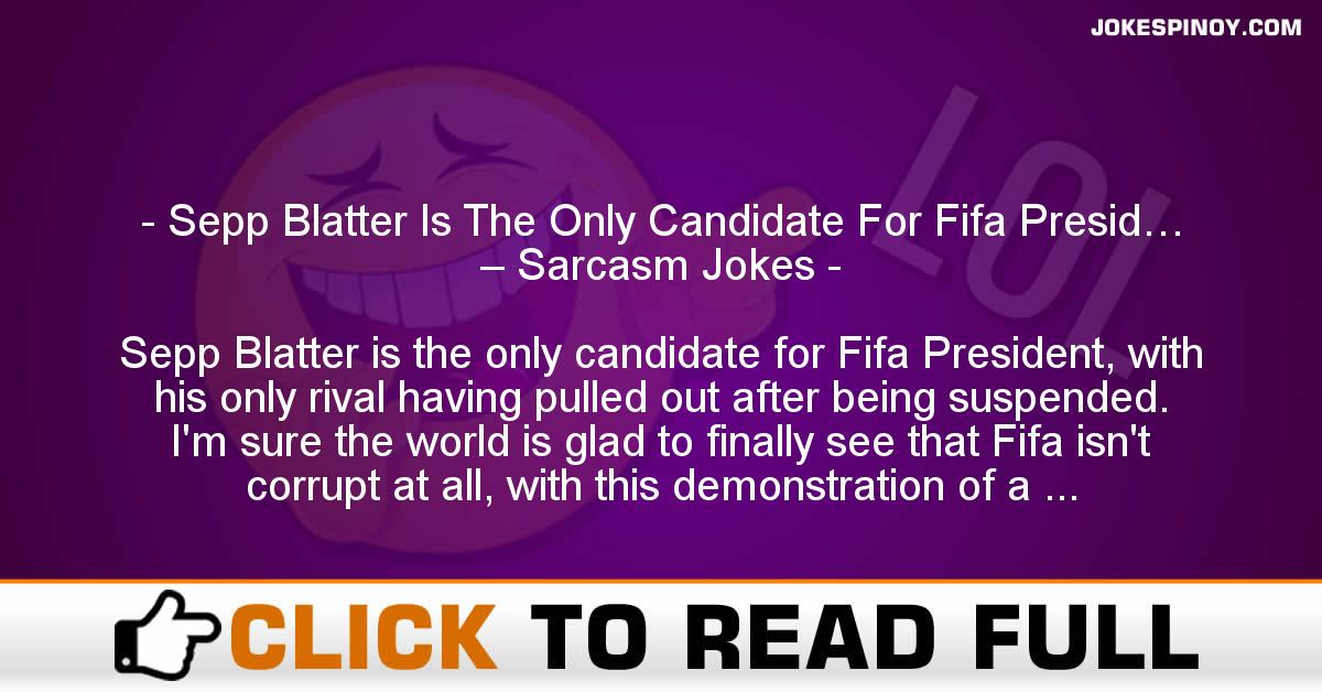 Sepp Blatter Is The Only Candidate For Fifa Presid… – Sarcasm Jokes