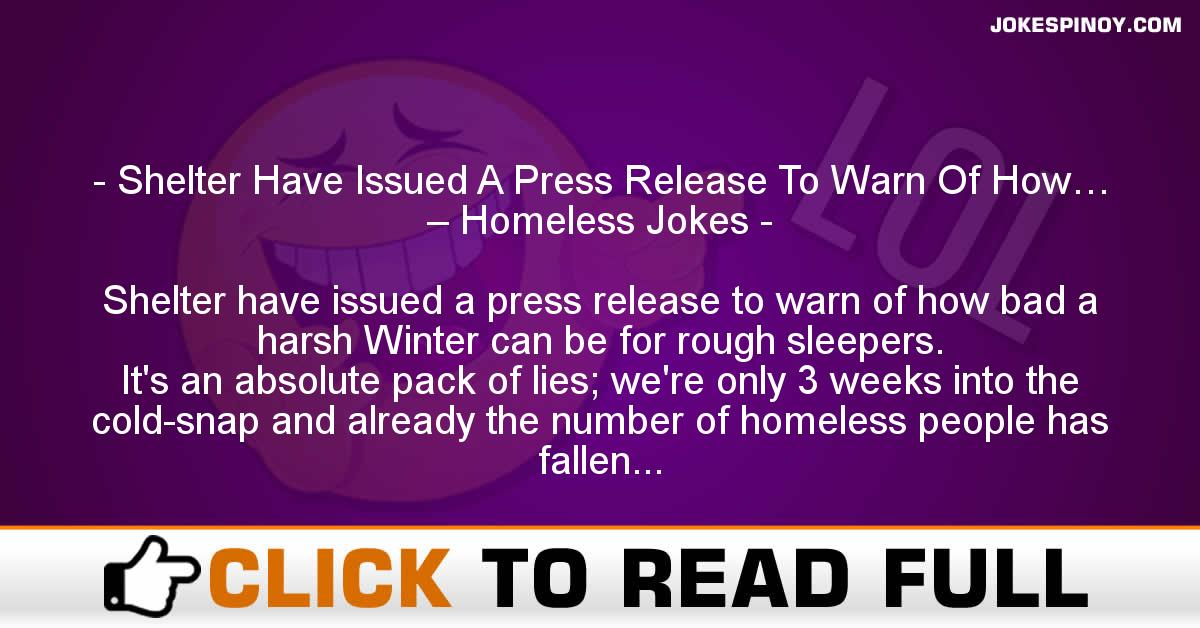 Shelter Have Issued A Press Release To Warn Of How… – Homeless Jokes