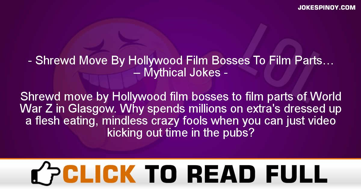 Shrewd Move By Hollywood Film Bosses To Film Parts… – Mythical Jokes