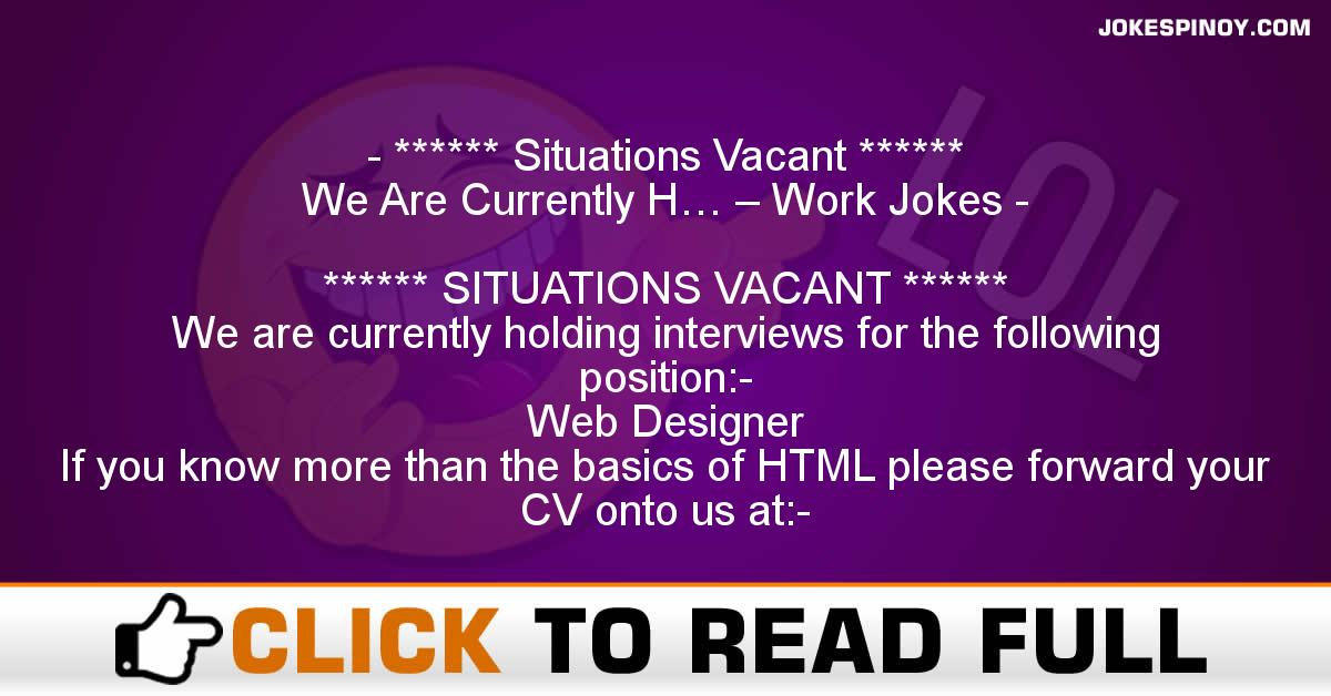 ****** Situations Vacant ****** We Are Currently H… – Work Jokes