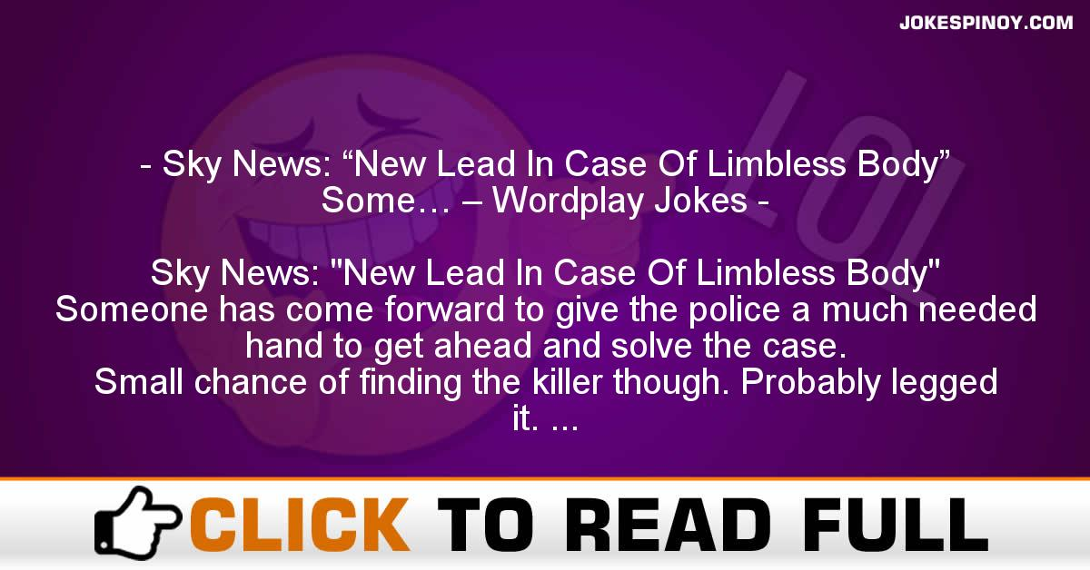 "Sky News: ""New Lead In Case Of Limbless Body"" Some… – Wordplay Jokes"