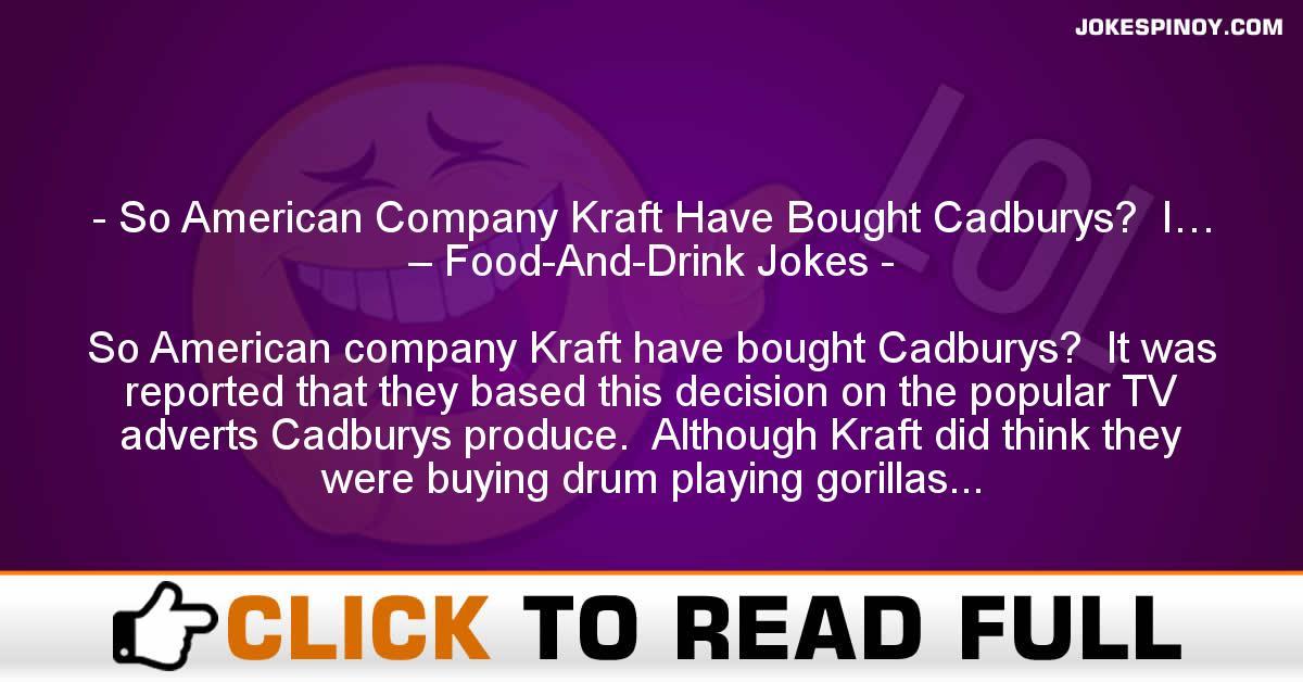 So American Company Kraft Have Bought Cadburys?  I… – Food-And-Drink Jokes