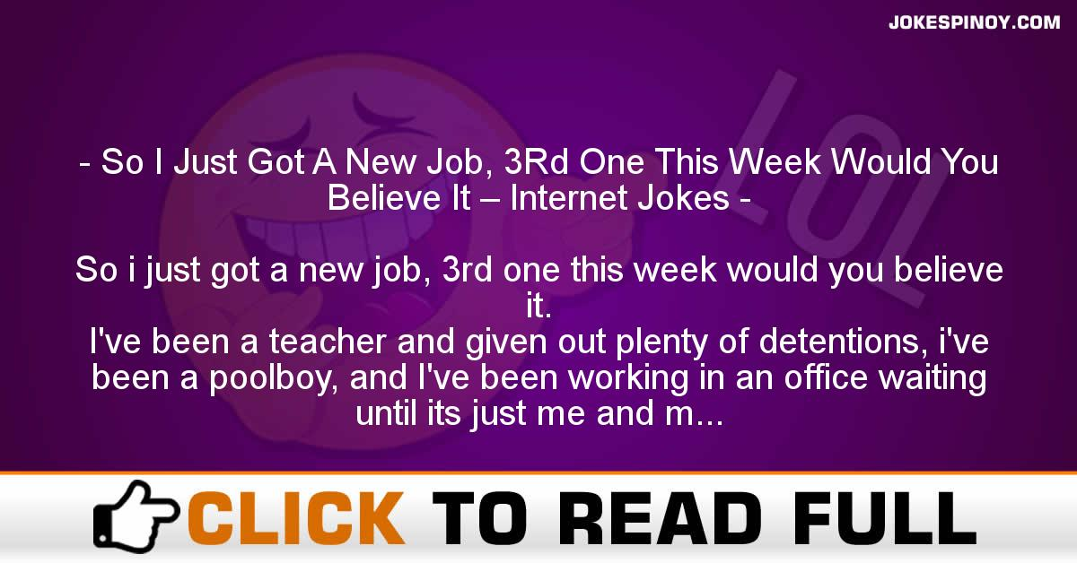 So I Just Got A New Job, 3Rd One This Week Would You Believe It – Internet Jokes