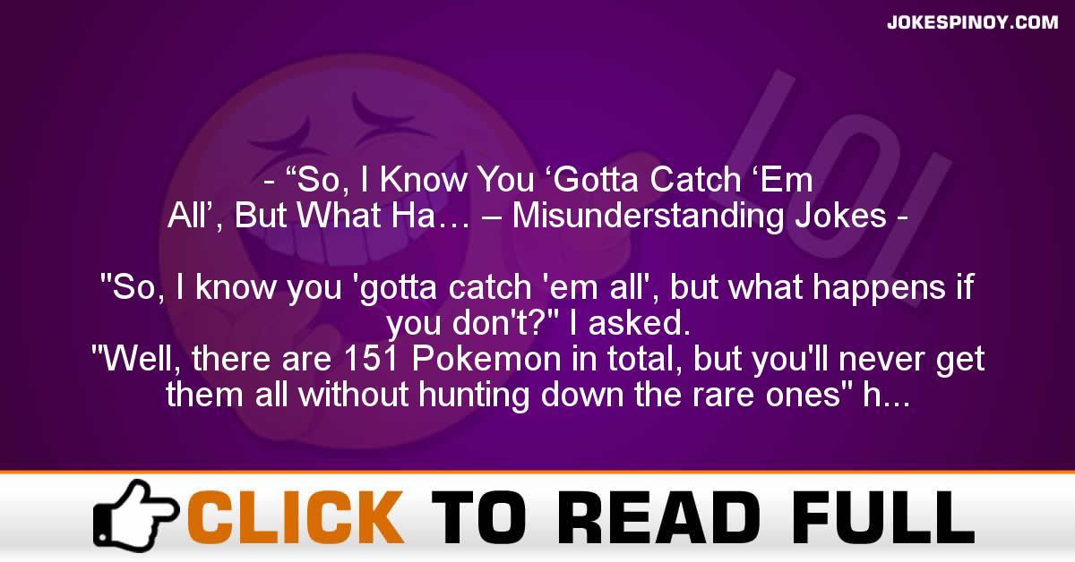 """So, I Know You 'Gotta Catch 'Em All', But What Ha… – Misunderstanding Jokes"