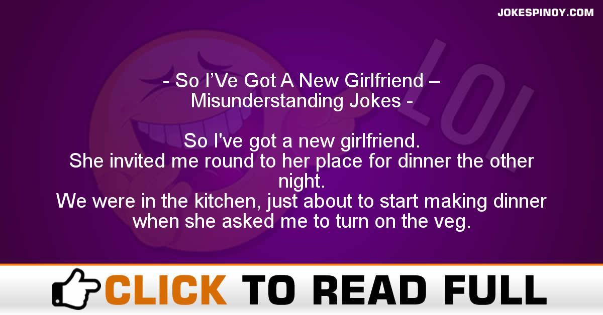 So I'Ve Got A New Girlfriend – Misunderstanding Jokes