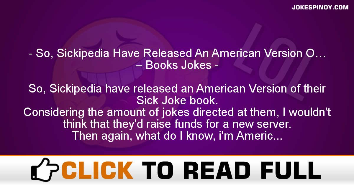 So, Sickipedia Have Released An American Version O… – Books Jokes