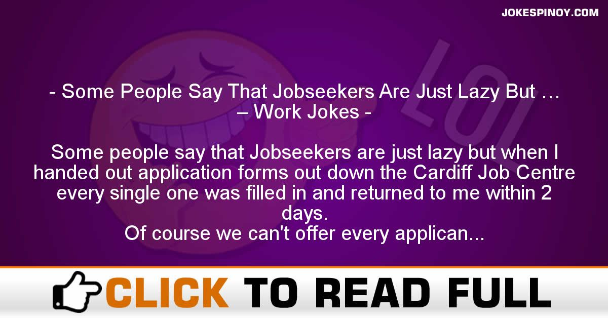 Some People Say That Jobseekers Are Just Lazy But … – Work Jokes