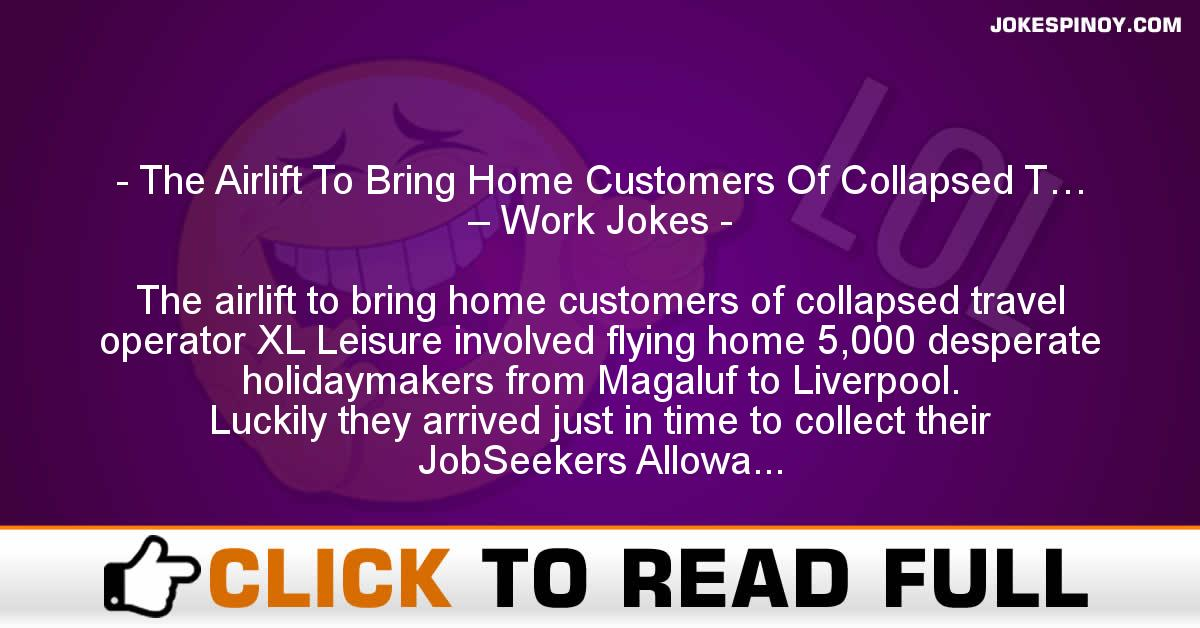 The Airlift To Bring Home Customers Of Collapsed T… – Work Jokes