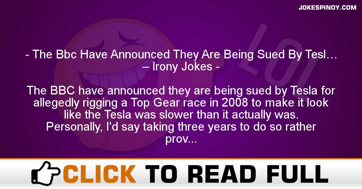 The Bbc Have Announced They Are Being Sued By Tesl… – Irony Jokes
