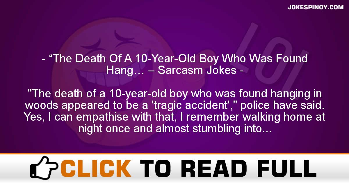 """The Death Of A 10-Year-Old Boy Who Was Found Hang… – Sarcasm Jokes"