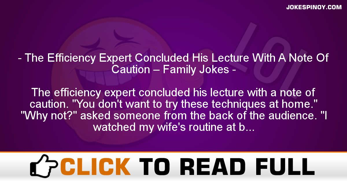 The Efficiency Expert Concluded His Lecture With A Note Of Caution – Family Jokes