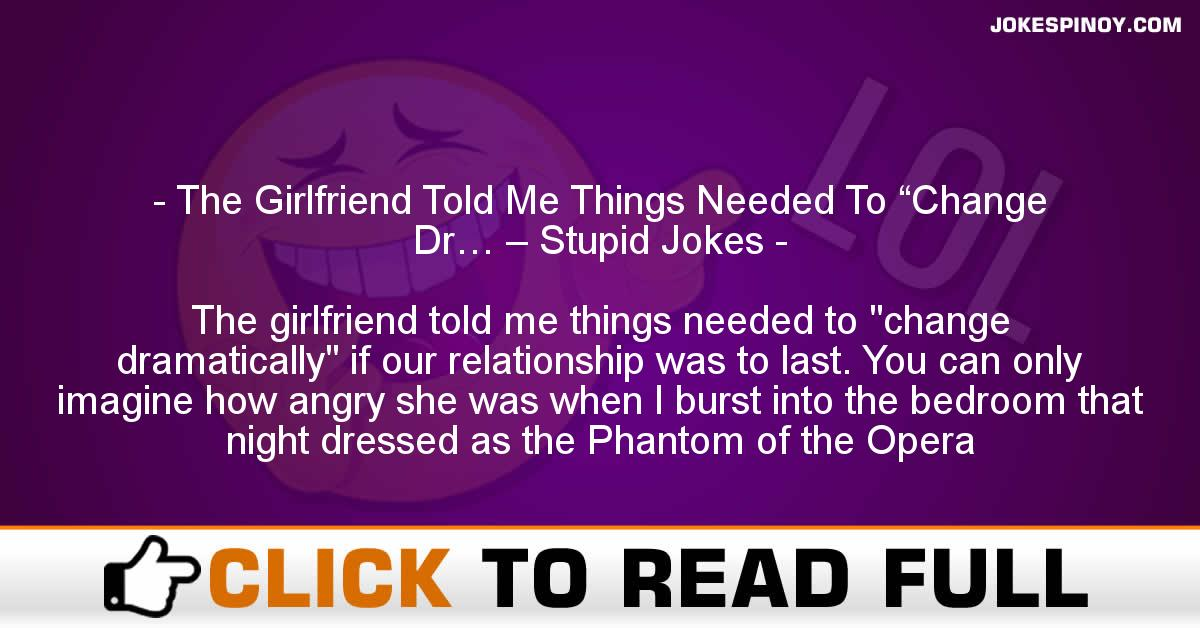 """The Girlfriend Told Me Things Needed To """"Change Dr… – Stupid Jokes"""