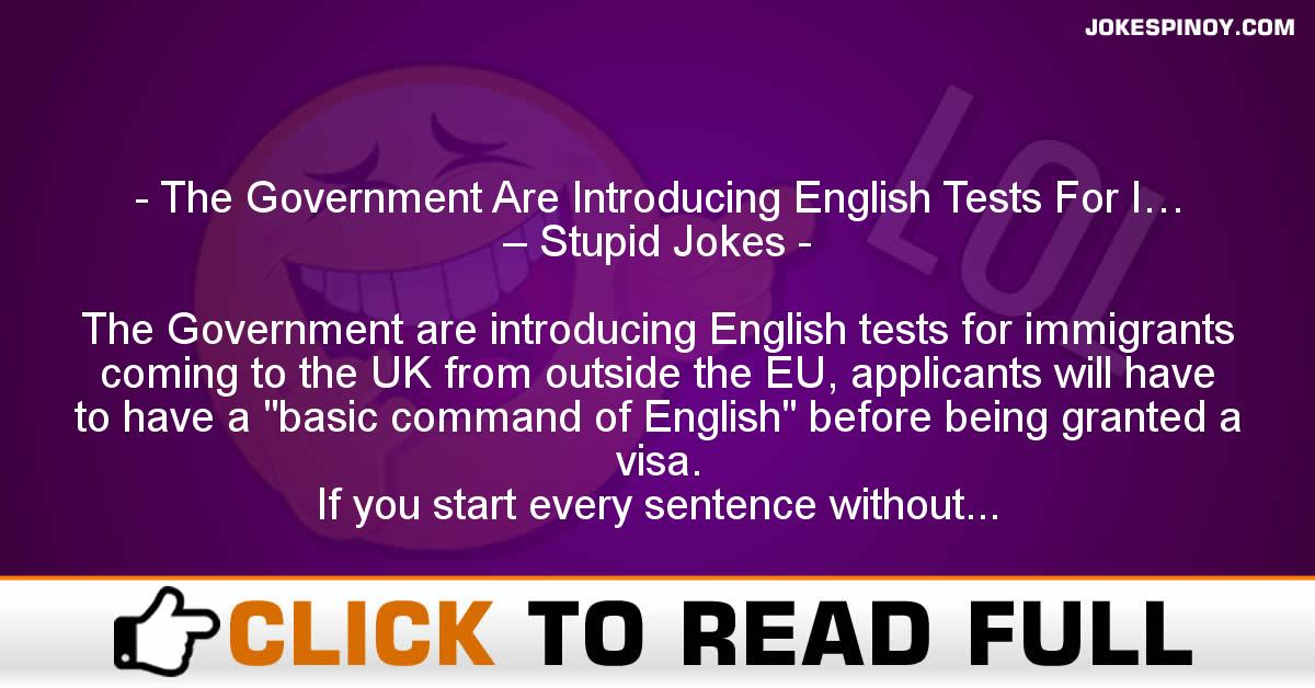 The Government Are Introducing English Tests For I… – Stupid Jokes