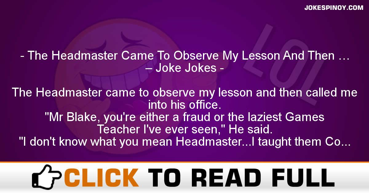 The Headmaster Came To Observe My Lesson And Then … – Joke Jokes