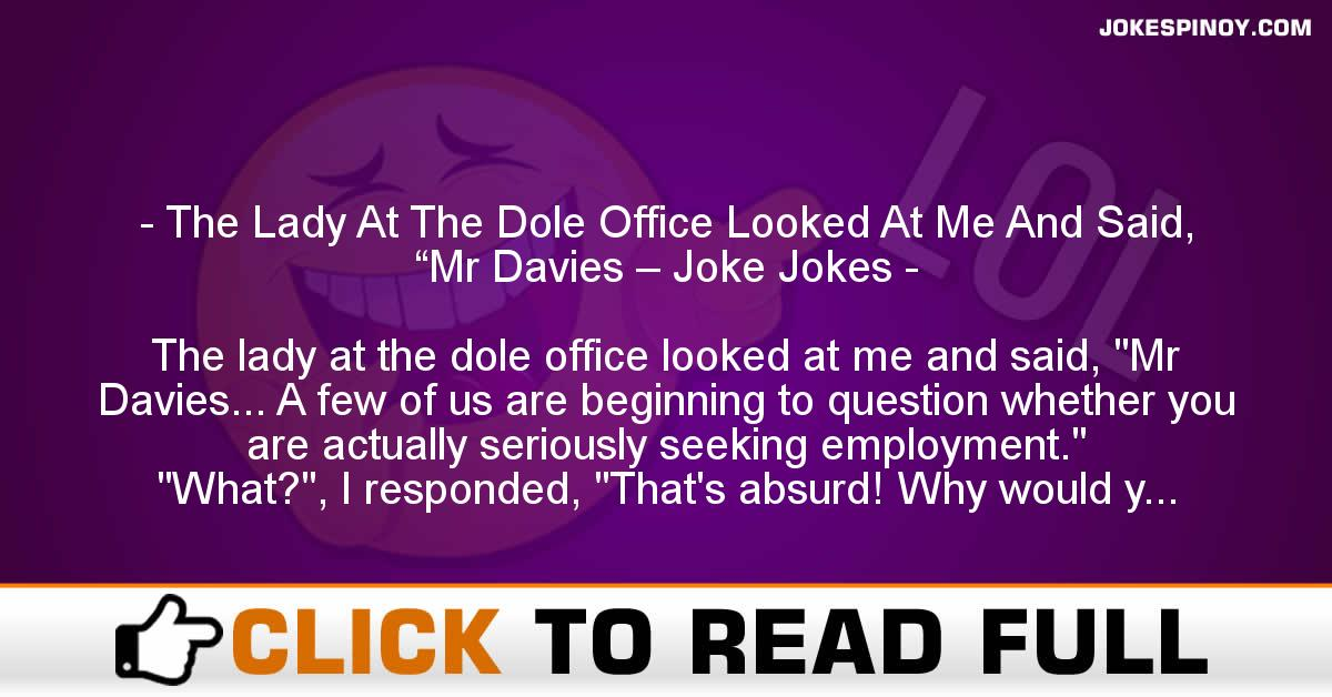 """The Lady At The Dole Office Looked At Me And Said, """"Mr Davies – Joke Jokes"""