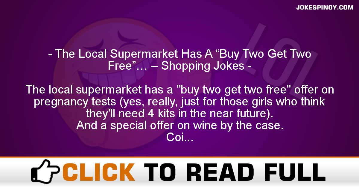 """The Local Supermarket Has A """"Buy Two Get Two Free""""… – Shopping Jokes"""