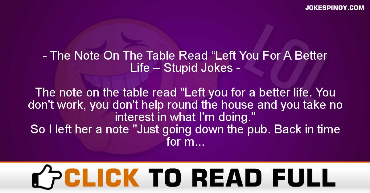 "The Note On The Table Read ""Left You For A Better Life – Stupid Jokes"