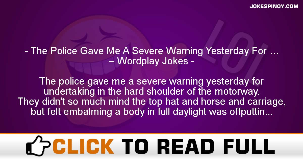 The Police Gave Me A Severe Warning Yesterday For … – Wordplay Jokes