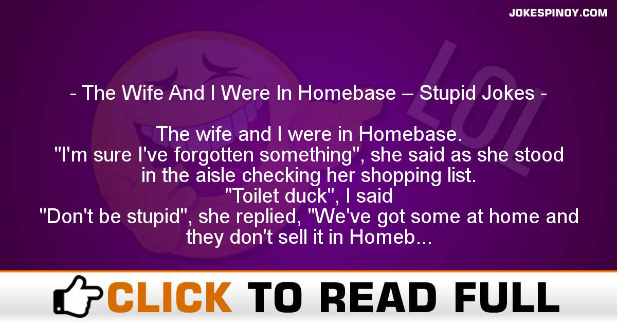 The Wife And I Were In Homebase – Stupid Jokes