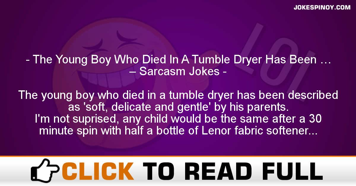 The Young Boy Who Died In A Tumble Dryer Has Been … – Sarcasm Jokes