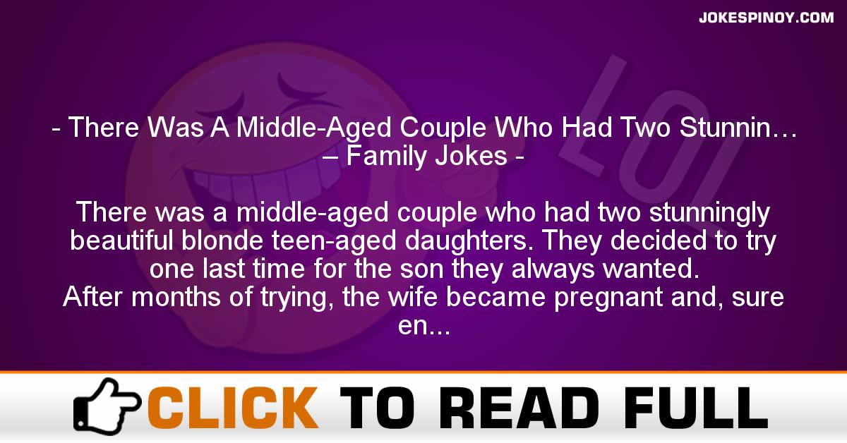 There Was A Middle-Aged Couple Who Had Two Stunnin… – Family Jokes