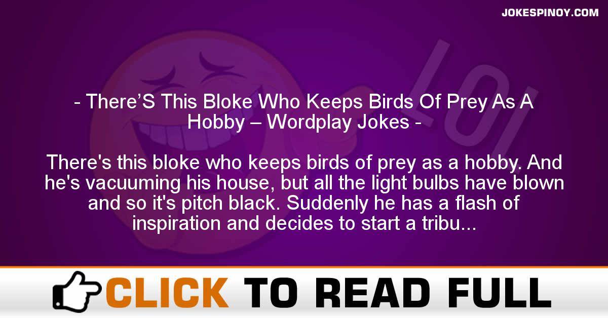 There'S This Bloke Who Keeps Birds Of Prey As A Hobby – Wordplay Jokes