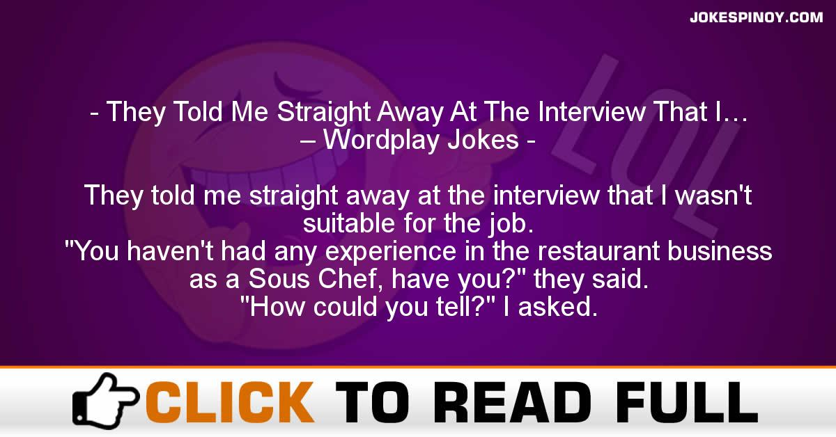 They Told Me Straight Away At The Interview That I… – Wordplay Jokes