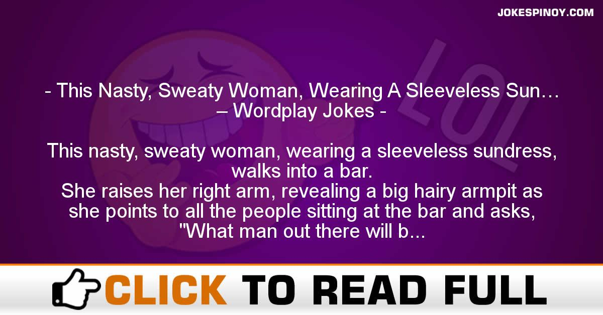 This Nasty, Sweaty Woman, Wearing A Sleeveless Sun… – Wordplay Jokes