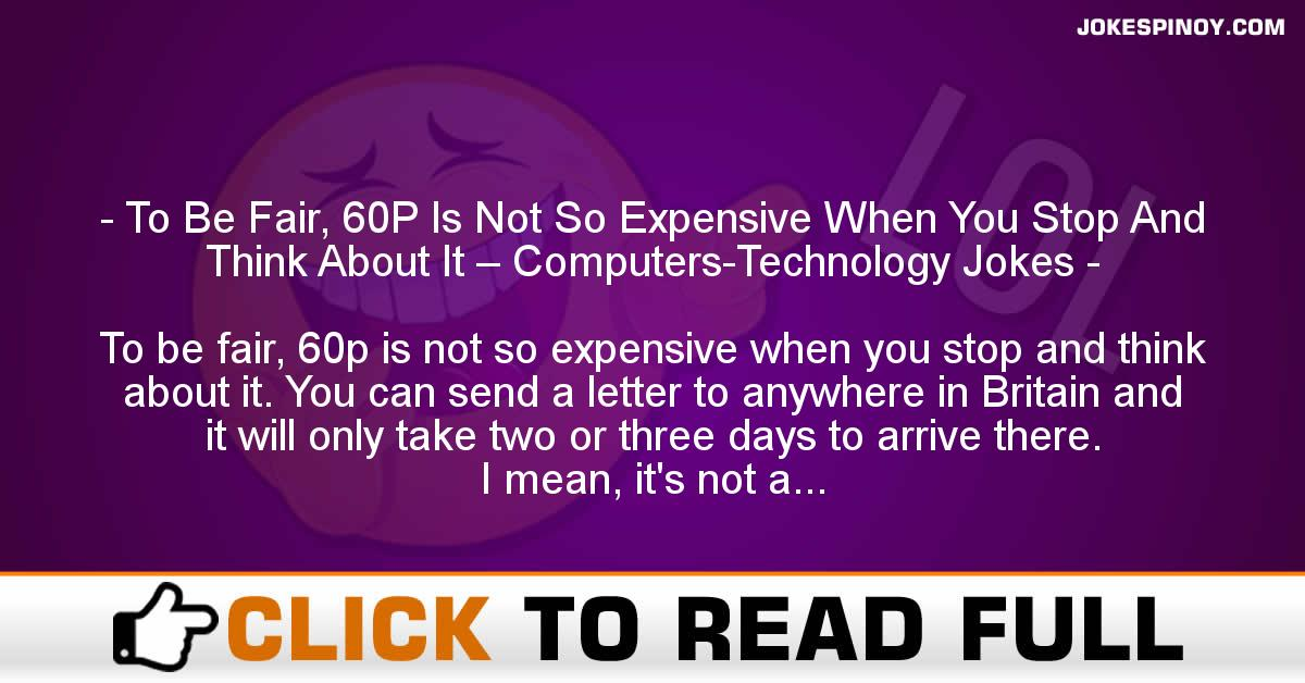 To Be Fair, 60P Is Not So Expensive When You Stop And Think About It – Computers-Technology Jokes