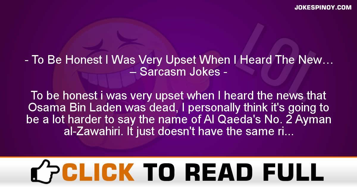 To Be Honest I Was Very Upset When I Heard The New… – Sarcasm Jokes