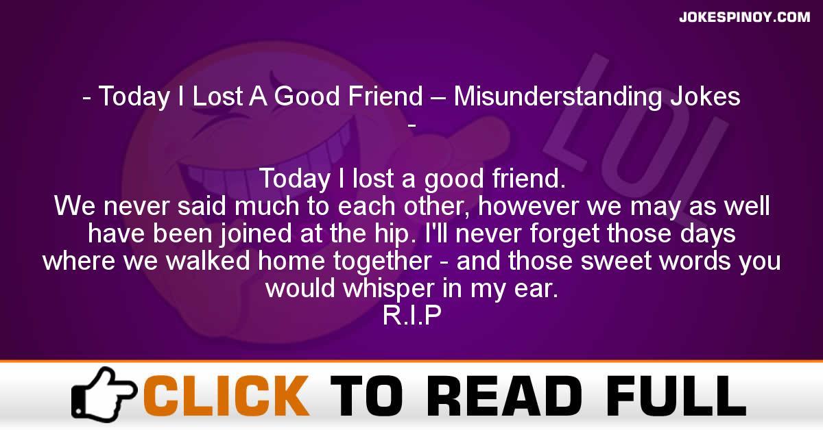Today I Lost A Good Friend – Misunderstanding Jokes