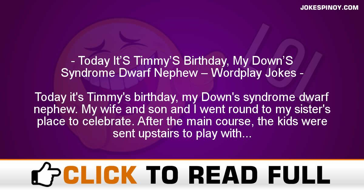 Today It'S Timmy'S Birthday, My Down'S Syndrome Dwarf Nephew – Wordplay Jokes