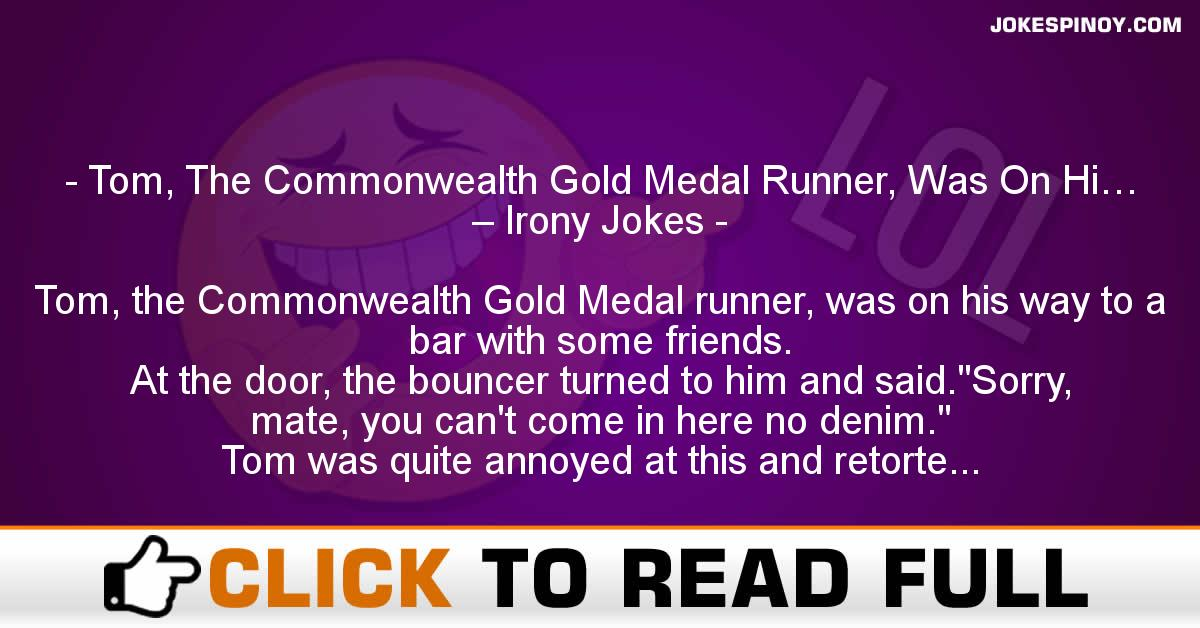 Tom, The Commonwealth Gold Medal Runner, Was On Hi… – Irony Jokes