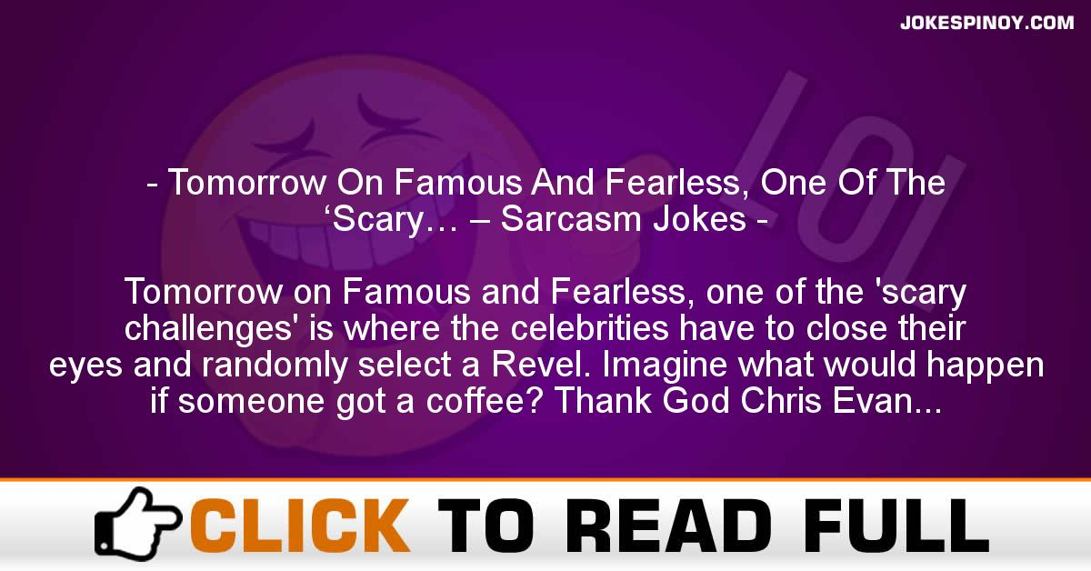 Tomorrow On Famous And Fearless, One Of The 'Scary… – Sarcasm Jokes