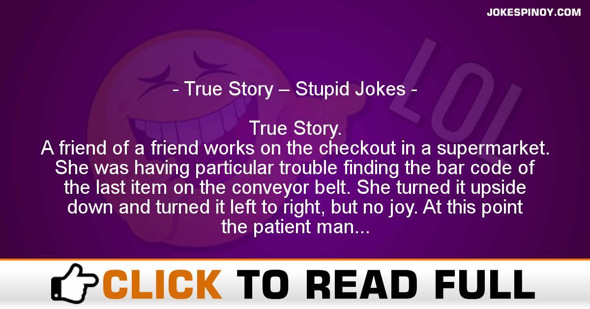 True Story – Stupid Jokes