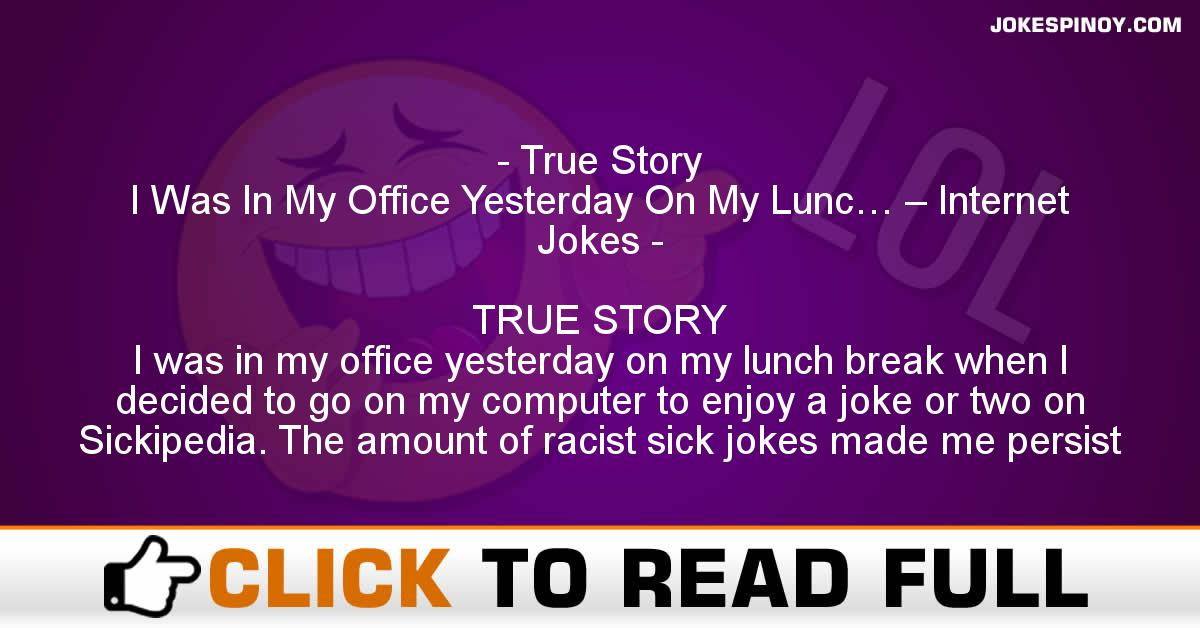 True Story I Was In My Office Yesterday On My Lunc… – Internet Jokes