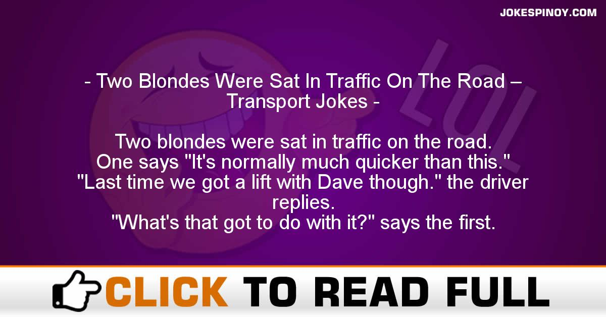 Two Blondes Were Sat In Traffic On The Road – Transport Jokes