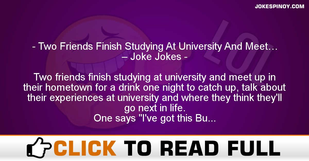 Two Friends Finish Studying At University And Meet… – Joke Jokes